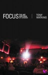 Focus: The Art and Soul of Cinema – Tony Watkins's book on film